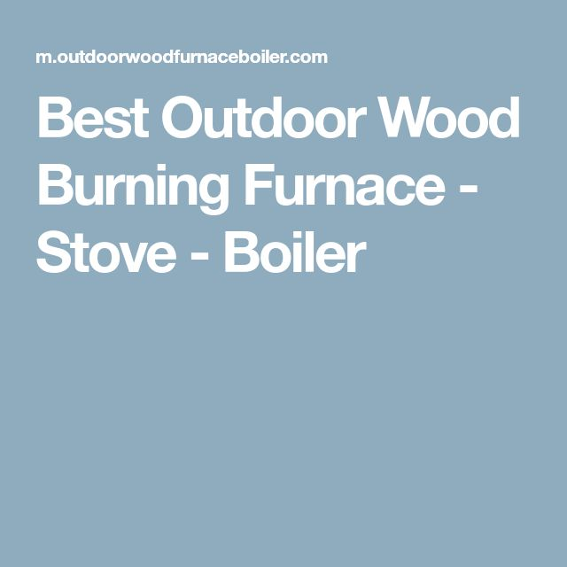 Best 25 Outdoor Wood Burning Furnace Ideas On Pinterest