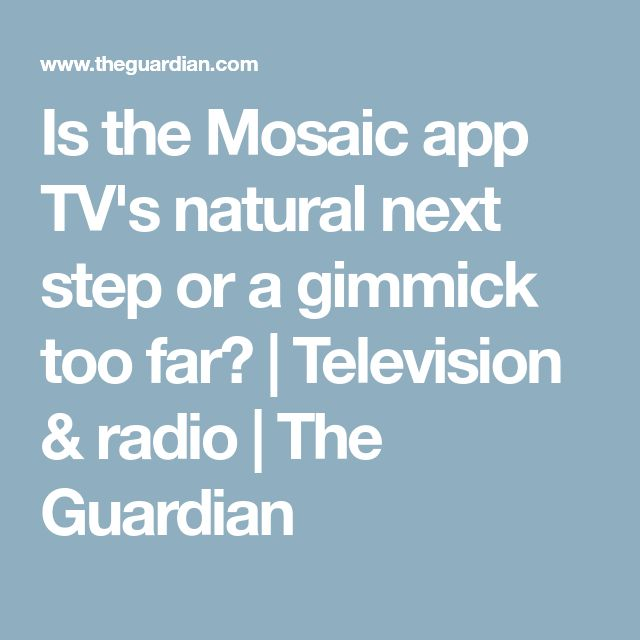 Is the Mosaic app TV's natural next step or a gimmick too far? | Television & radio | The Guardian