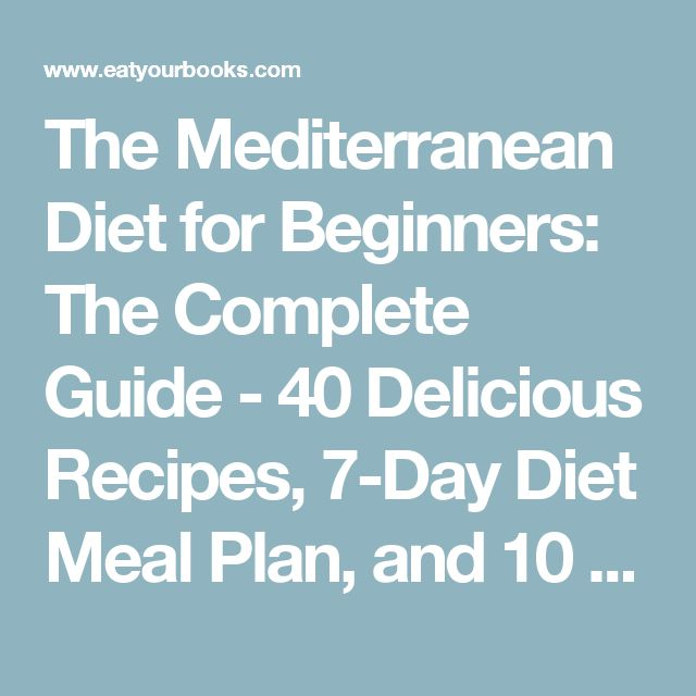 The Mediterranean Diet for Beginners: The Complete Guide - 40 Delicious Recipes, 7-Day Diet Meal Plan, and 10 Tips for Success | Eat Your Books