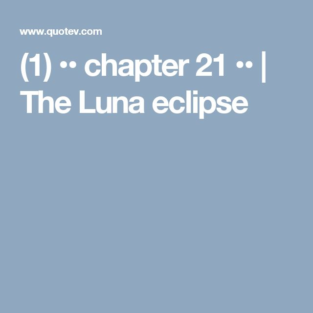 (1) •• chapter 21 ••   The Luna eclipse