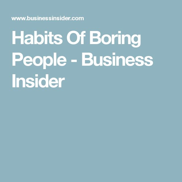 boring people get bored. 11 habits of extremely boring people get bored