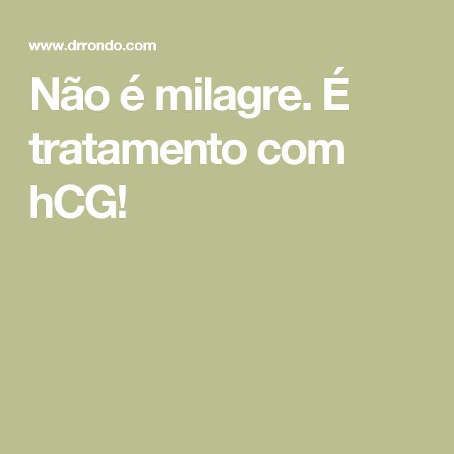 Não é milagre. É tratamento com hCG!