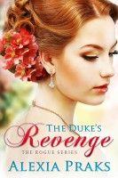 The Duke's Revenge (Rogue Series, Book 2), an ebook by Alexia Praks at Smashwords