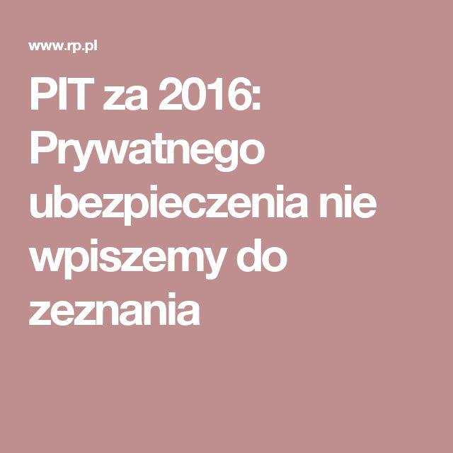 PIT za 2016: Prywatnego ubezpieczenia nie wpiszemy do zeznania