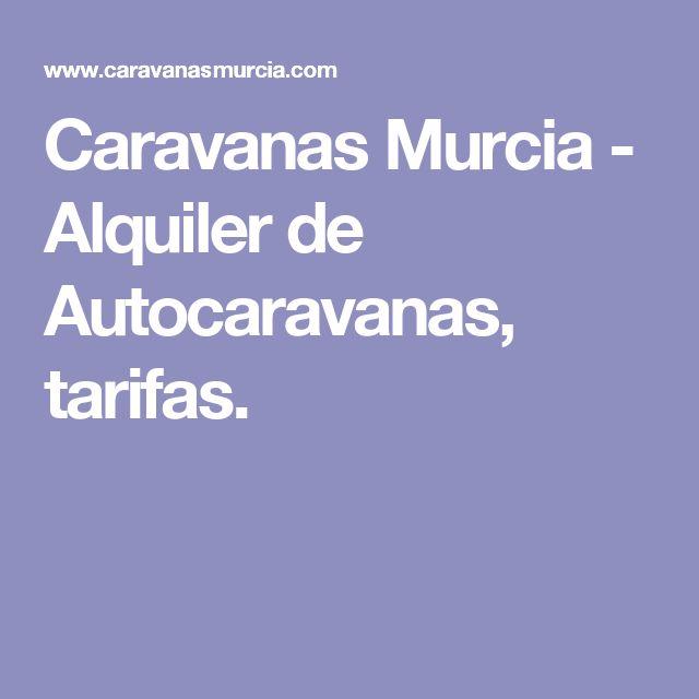 Caravanas Murcia - Alquiler de Autocaravanas, tarifas.