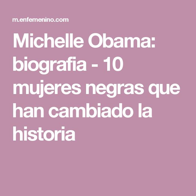 Michelle Obama: biografia - 10 mujeres negras que han cambiado la historia