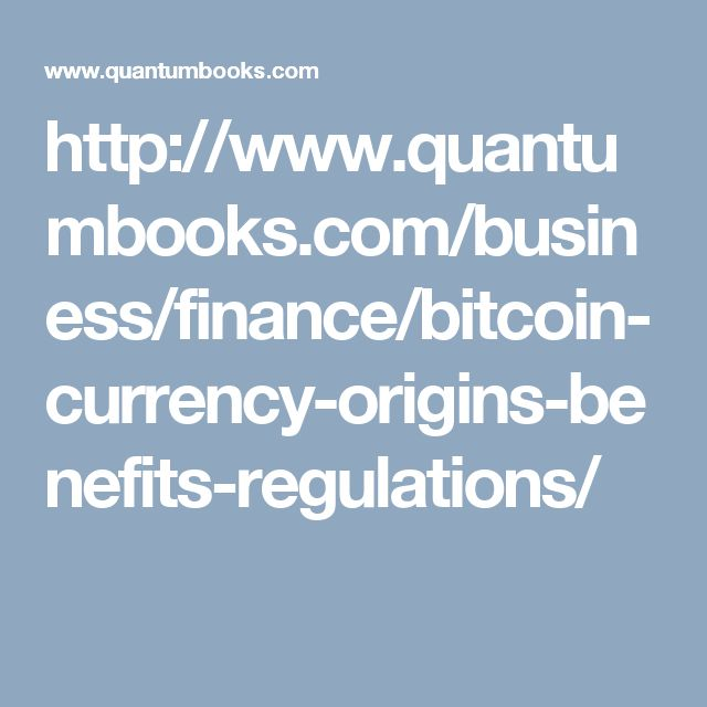 http://www.quantumbooks.com/business/finance/bitcoin-currency-origins-benefits-regulations/