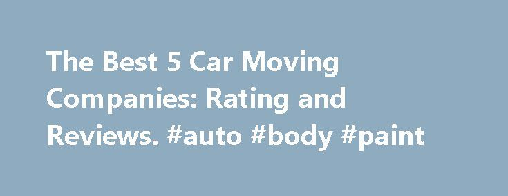 The Best 5 Car Moving Companies: Rating and Reviews. #auto #body #paint http://turkey.remmont.com/the-best-5-car-moving-companies-rating-and-reviews-auto-body-paint/  #auto movers # The Best 5 Car Moving Companies: Rating and Reviews If you re looking for car moving companies to get your vehicle transported, you need to make sure that you deal with companies that are federally licensed and bonded. The company should also have good customer satisfaction ratings. If you ve already got a quote…