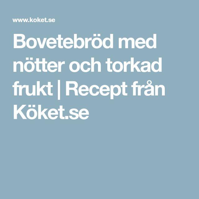 Bovetebröd med nötter och torkad frukt | Recept från Köket.se
