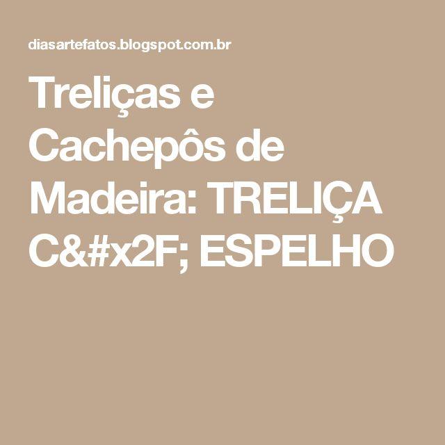 Treliças e Cachepôs de Madeira: TRELIÇA C/ ESPELHO
