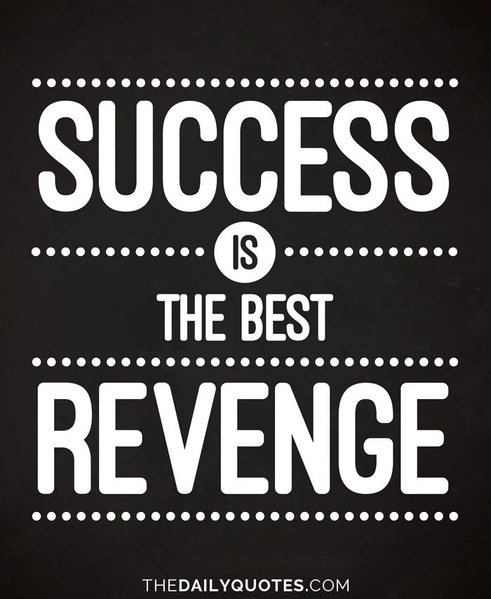 Success is the best revenge. thedailyquotes.com