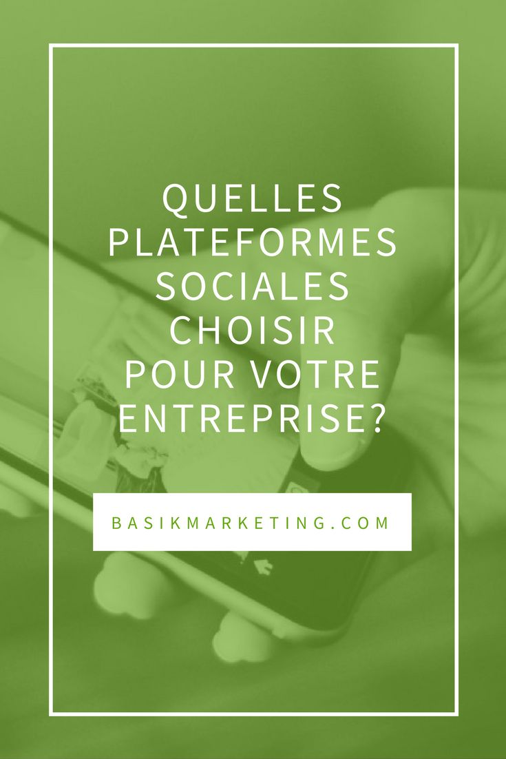 Quelles plateformes sociales choisir pour votre entreprise? | BASIK