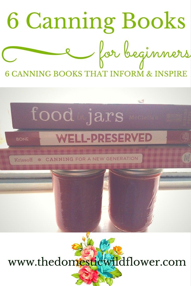 6 Canning Cookbooks for Beginners from A Domestic Wildflower click to read this list of canning books that every beginner needs on their shelf!