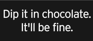 dip it in chocolate.