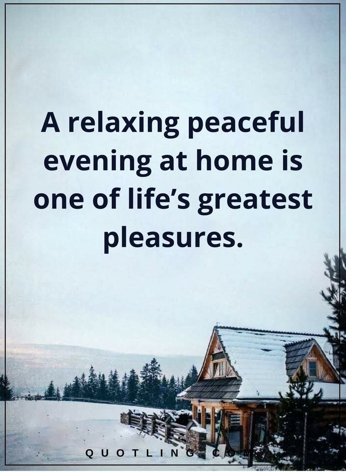 Peace of Mind Quotes | A relaxing peaceful evening at home is one of life's greatest pleasures.