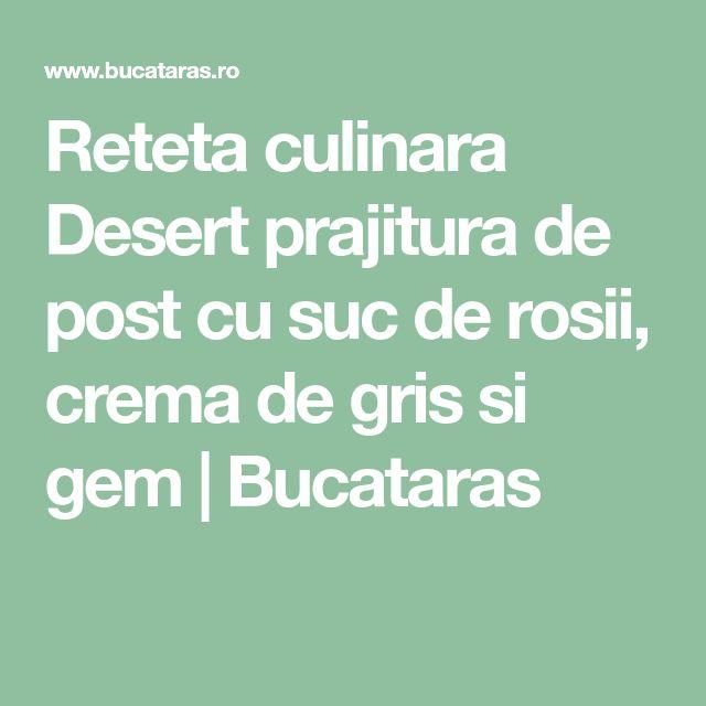 Reteta culinara Desert prajitura de post cu suc de rosii, crema de gris si gem | Bucataras