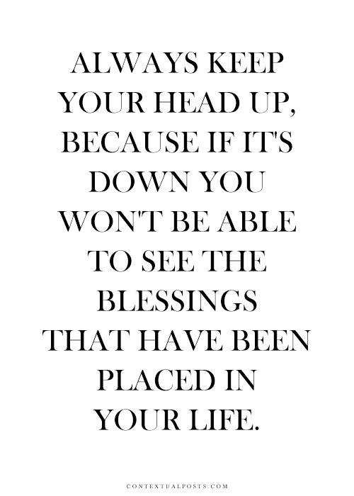 Keep Your Head Up Quotes 8 Best Quotes Images On Pinterest  Truths Thoughts And Famous Quotes