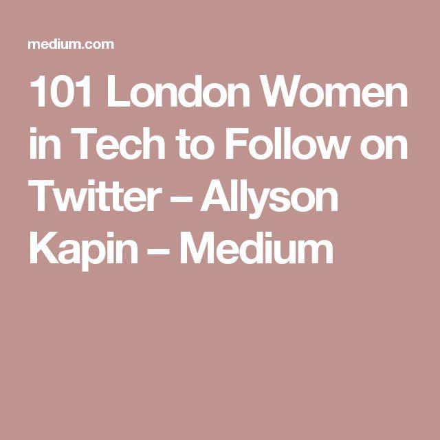 101 London Women in Tech to Follow on Twitter – Allyson Kapin – Medium