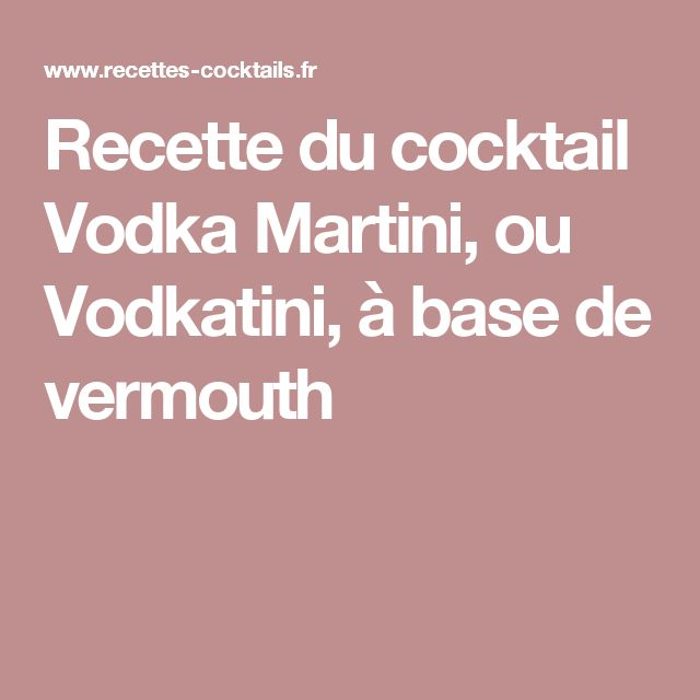 Recette du cocktail Vodka Martini, ou Vodkatini, à base de vermouth