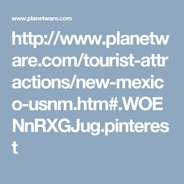 http://www.planetware.com/tourist-attractions/new-mexico-usnm.htm#.WOENnRXGJug.pinterest