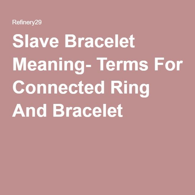 """Slave Bracelet Meaning- Terms For Connected Ring And Bracelet  While trawling the Internet for new jewelry, we came across the """"slave bracelet,"""" a jarring term for what's a very pretty piece of jewelry, and a phrase that doesn't seem to be offending"""