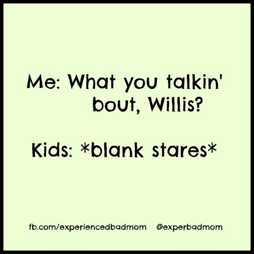 Funny motherhood memes roundup: What you talkin' 'bout Willis?