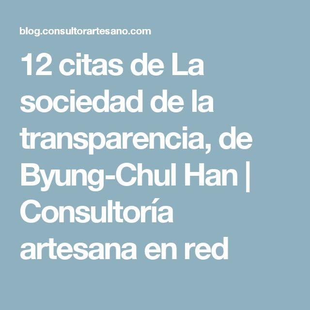 12 citas de La sociedad de la transparencia, de Byung-Chul Han | Consultoría artesana en red