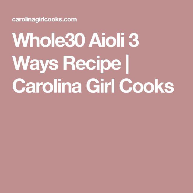 Whole30 Aioli 3 Ways Recipe | Carolina Girl Cooks