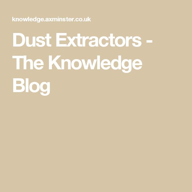 Dust Extractors - The Knowledge Blog