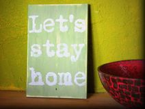 Holzschild:Let´s stay home - ein Designerstück von Linda-Thom-Lillis-Handcraft bei DaWanda