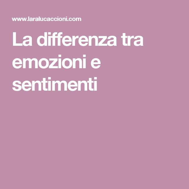 La differenza tra emozioni e sentimenti