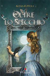 Amore per i libri e non solo: Oltre lo specchio / Recensione / Alessia Coppola