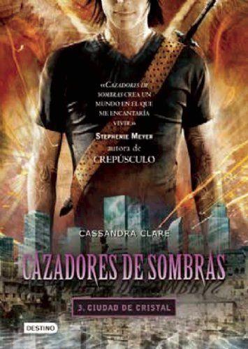 Cazadores de sombras 3, Ciudad de Cristal (Spanish Edition) (Cazadores De Sombras / Mortal Instruments) by Cassandra Clare. $17.53. Reading level: Ages 16 and up. Publisher: Planeta Publishing; 1 edition (April 13, 2010). Publication: April 13, 2010. Series - Cazadores De Sombras / Mortal Instruments (Book 3)