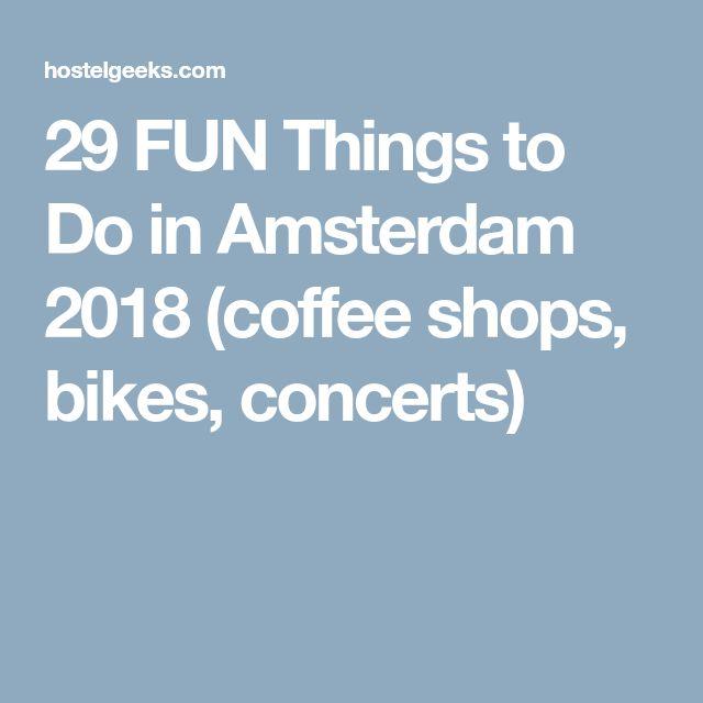 29 FUN Things to Do in Amsterdam 2018 (coffee shops, bikes, concerts)