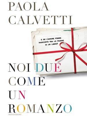 Paola Calvetti Noi due come un romanzo