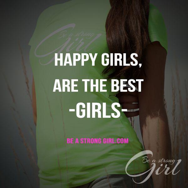 Happy Girls, are the Best Girls. Sprüche für Frauen - www.beastronggirl.com