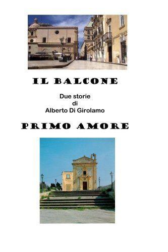 IL BALCONE e PRIMO AMORE: Due storie di Alberto Di Girola... http://www.amazon.it/dp/1523214392/ref=cm_sw_r_pi_dp_6J6jxb027XB1P
