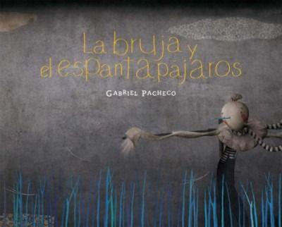 La bruja y el espantapájaros / Gabriel Pacheco.