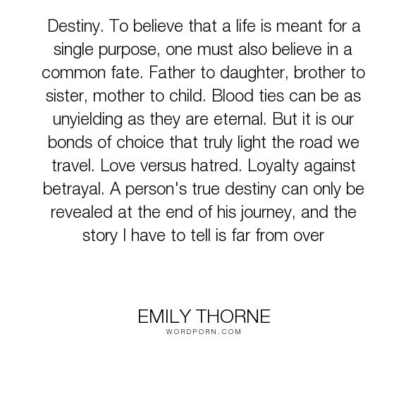 """Emily Thorne - """"Destiny. To believe that a life is meant for a single purpose, one must also believe..."""". life, fate, destiny, hatred, blood, betrayal, purpose, choice, journey, story, revenge, loyalty, love, eternal, revenge-tv-series"""