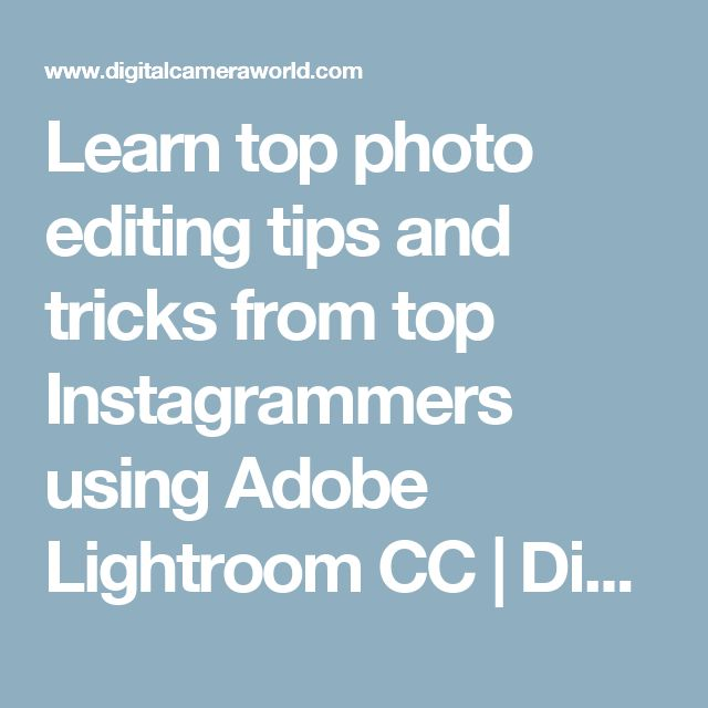 Learn top photo editing tips and tricks from top Instagrammers using Adobe Lightroom CC | Digital Camera World