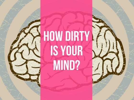 How Dirty Is Your Mind Really?