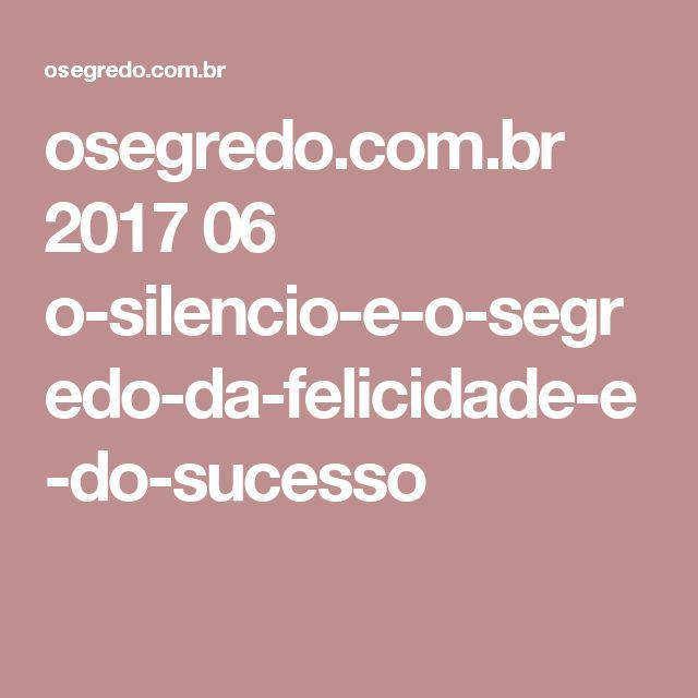 osegredo.com.br 2017 06 o-silencio-e-o-segredo-da-felicidade-e-do-sucesso