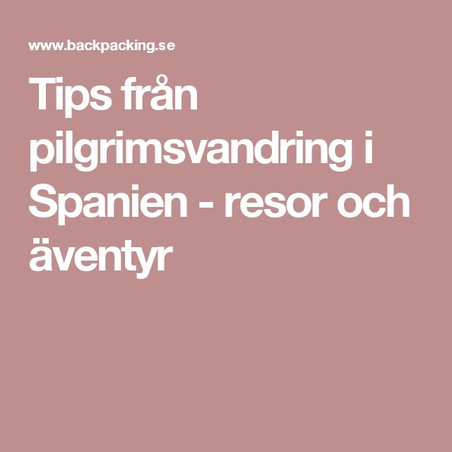 Tips från pilgrimsvandring i Spanien - resor och äventyr