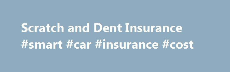 Scratch and Dent Insurance #smart #car #insurance #cost http://corpus-christi.remmont.com/scratch-and-dent-insurance-smart-car-insurance-cost/  # Scratch and Dent Insurance What does this policy cover? ALA Scratch and Dent Cover (also known as SMART Repair) will, for the duration of the policy, pay for the cost of repair resulting from minor body damage to your car. A maximum of 3 claims are permitted per annum and cover is available for up to 3 years. Available for a qualifying vehicle…
