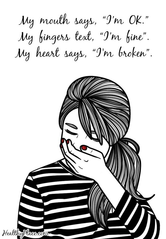 """Quote on mental health: My mouth says, """"I'm ok.""""  My fingers text, """"I'm fine."""" My heart says, """"I'm broken."""" www.HealthyPlace.com"""