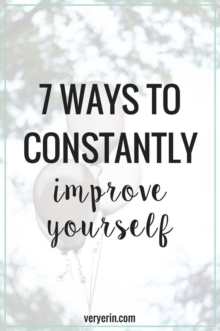 7 Ways to Constantly Improve Yourself   Today I want to talk about a topic I'm extra passionate about. As you might know, if you've been around this space for awhile, I love to write about personal development and self improvement. Because of that, today's post is all about things you can do to constantly improve yourself. - Very Erin Blog