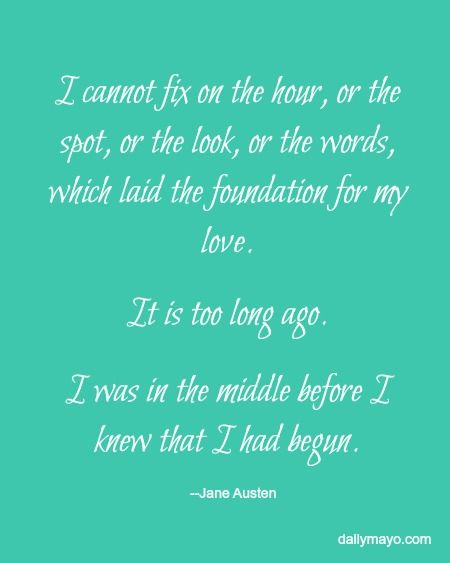 """I cannot fix on the hour, or the spot, or the look, or the words, which laid the foundation..."" Mr. Darcy Pride and Prejudice quote- Daily Mayo"