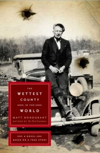 """""""The Wettest County in the World"""" by Matt Bondurant, inspiration for """"Lawless"""" movie"""