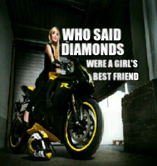 Who Said Diamonds Were A Girl 39 S Best Friend Biker