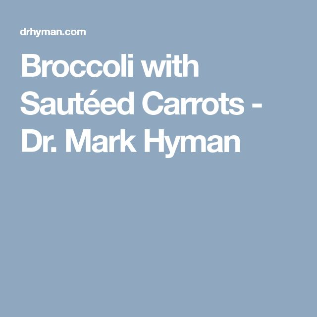 Broccoli with Sautéed Carrots - Dr. Mark Hyman